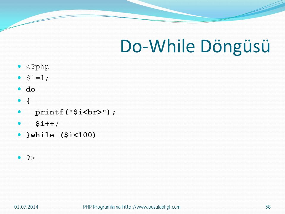 Do-While Döngüsü < php $i=1; do { printf( $i<br> ); $i++;