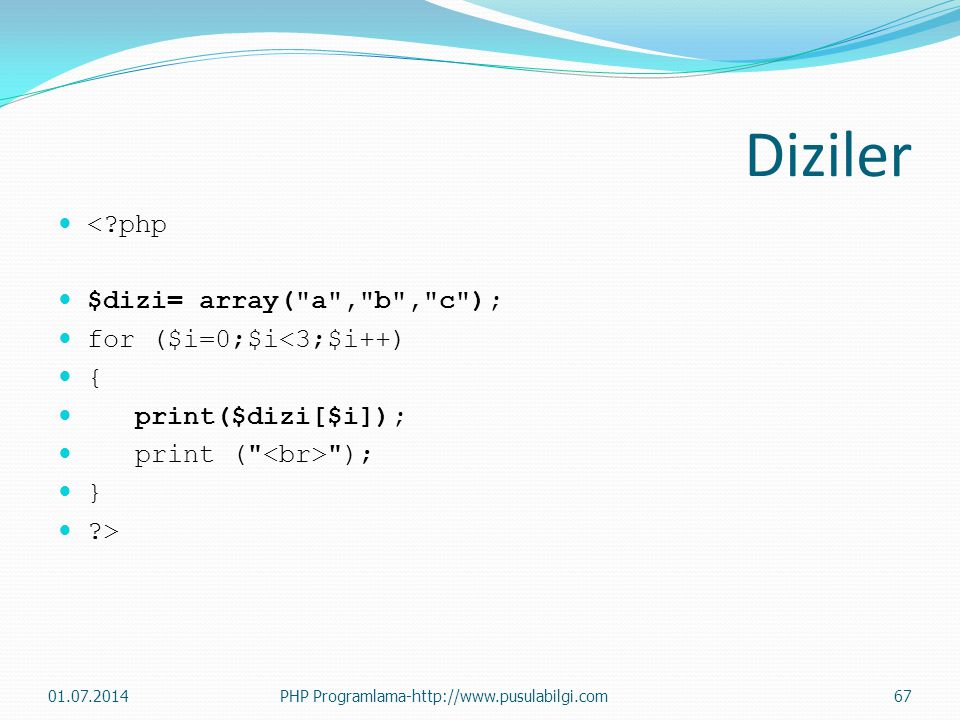 Diziler < php $dizi= array( a , b , c ); for ($i=0;$i<3;$i++) {