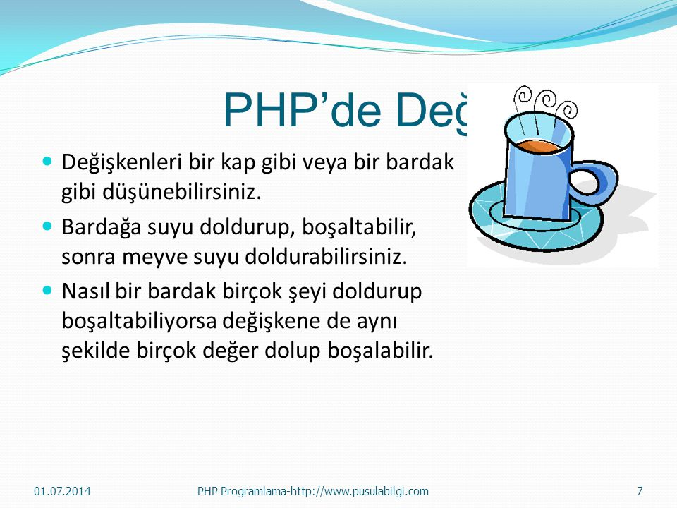 PHP'de Değişkenler Değişkenleri bir kap gibi veya bir bardak gibi düşünebilirsiniz.
