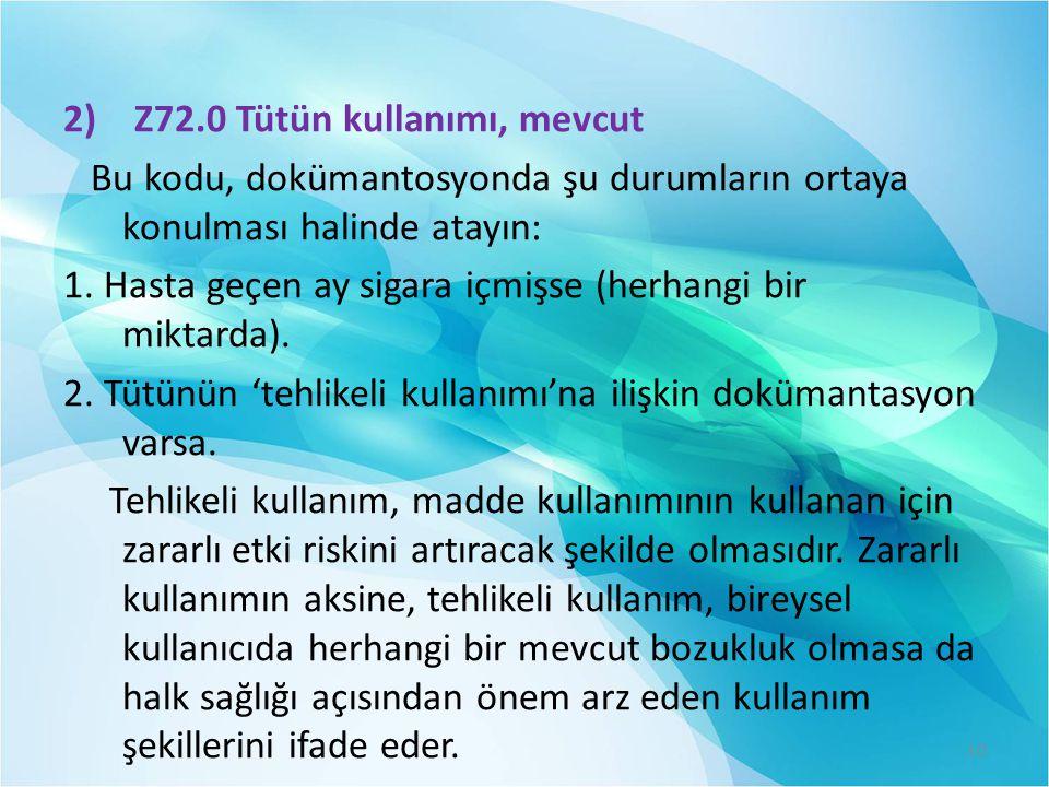 2) Z72.0 Tütün kullanımı, mevcut Bu kodu, dokümantosyonda şu durumların ortaya konulması halinde atayın: 1.