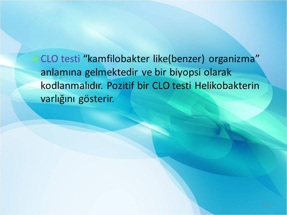 CLO testi kamfilobakter like(benzer) organizma anlamına gelmektedir ve bir biyopsi olarak kodlanmalıdır.