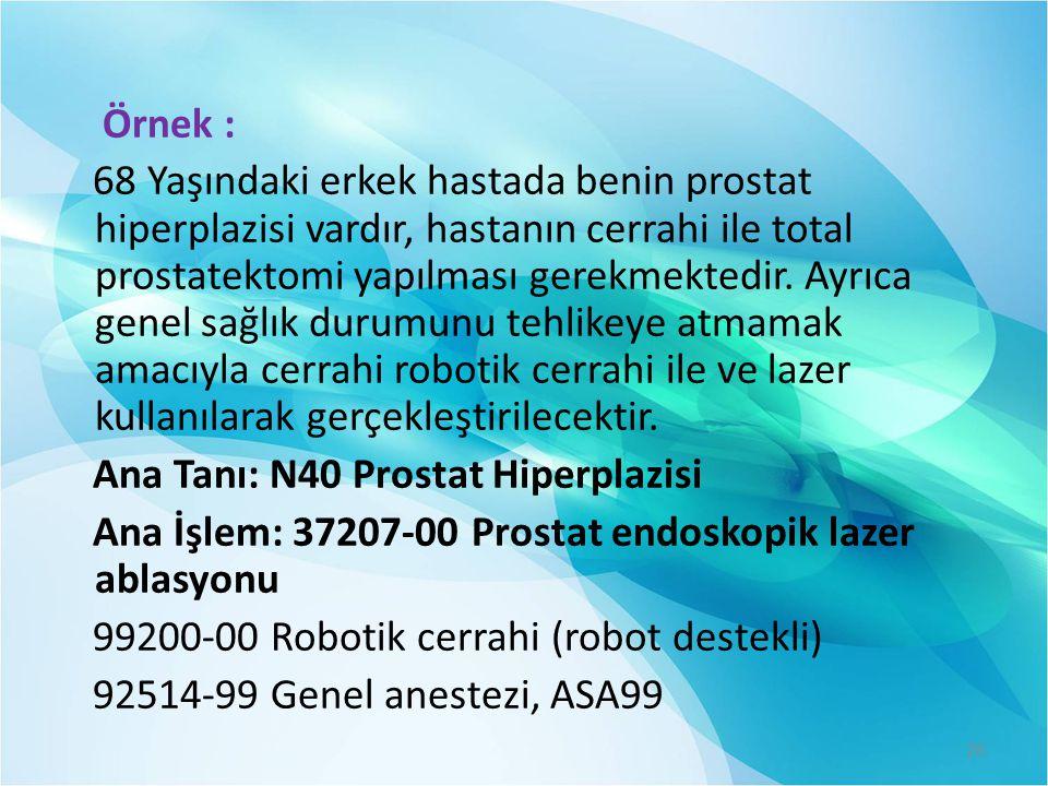 Örnek : 68 Yaşındaki erkek hastada benin prostat hiperplazisi vardır, hastanın cerrahi ile total prostatektomi yapılması gerekmektedir.