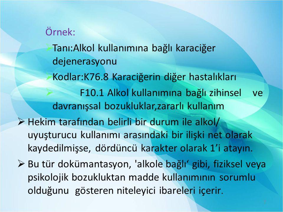 Örnek: Tanı:Alkol kullanımına bağlı karaciğer dejenerasyonu. Kodlar:K76.8 Karaciğerin diğer hastalıkları.