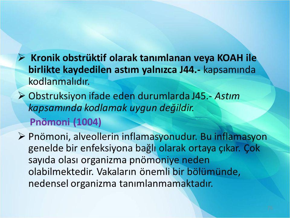 Kronik obstrüktif olarak tanımlanan veya KOAH ile birlikte kaydedilen astım yalnızca J44.- kapsamında kodlanmalıdır.