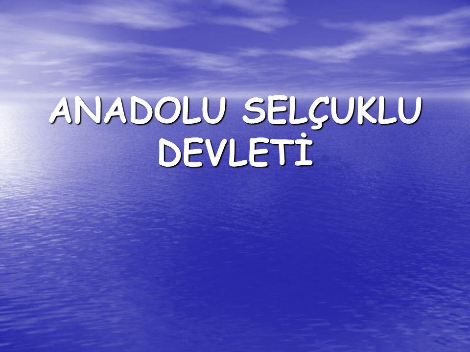 ANADOLU SELÇUKLU DEVLETİ