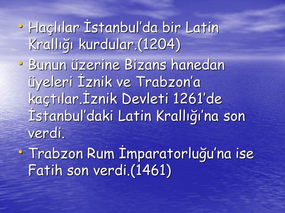 Haçlılar İstanbul'da bir Latin Krallığı kurdular.(1204)