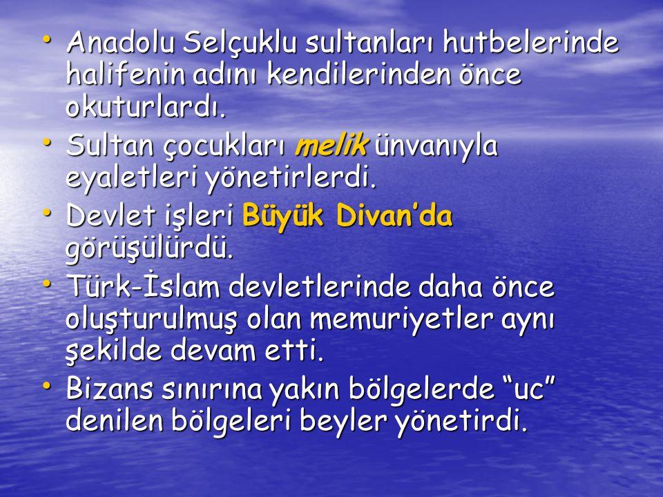 Anadolu Selçuklu sultanları hutbelerinde halifenin adını kendilerinden önce okuturlardı.
