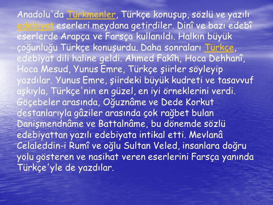 Anadolu da Türkmenler, Türkçe konuşup, sözlü ve yazılı edebiyat eserleri meydana getirdiler.