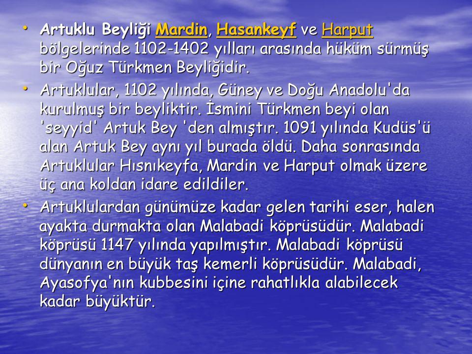 Artuklu Beyliği Mardin, Hasankeyf ve Harput bölgelerinde 1102-1402 yılları arasında hüküm sürmüş bir Oğuz Türkmen Beyliğidir.