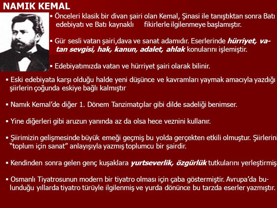 NAMIK KEMAL Önceleri klasik bir divan şairi olan Kemal, Şinasi ile tanıştıktan sonra Batı.