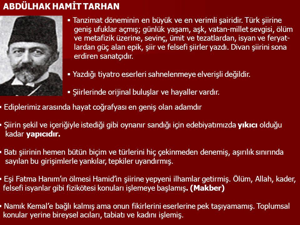 ABDÜLHAK HAMİT TARHAN Tanzimat döneminin en büyük ve en verimli şairidir. Türk şiirine.