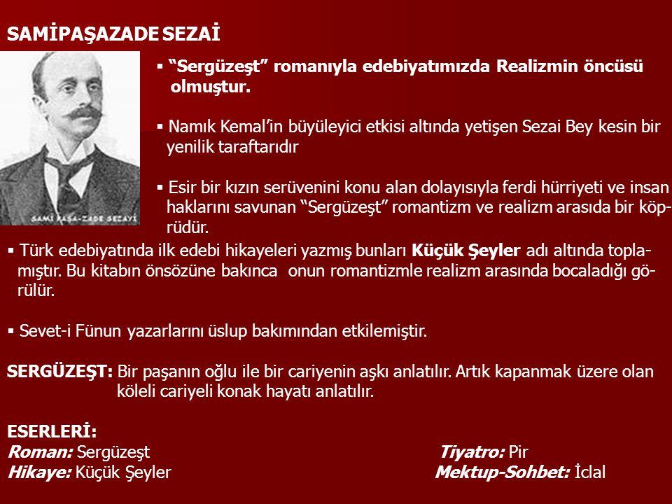 SAMİPAŞAZADE SEZAİ Sergüzeşt romanıyla edebiyatımızda Realizmin öncüsü. olmuştur.