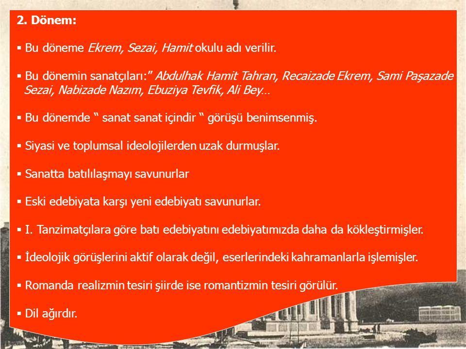 2. Dönem: Bu döneme Ekrem, Sezai, Hamit okulu adı verilir. Bu dönemin sanatçıları: Abdulhak Hamit Tahran, Recaizade Ekrem, Sami Paşazade.