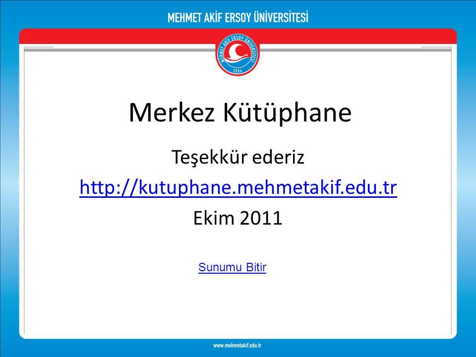 Teşekkür ederiz http://kutuphane.mehmetakif.edu.tr Ekim 2011