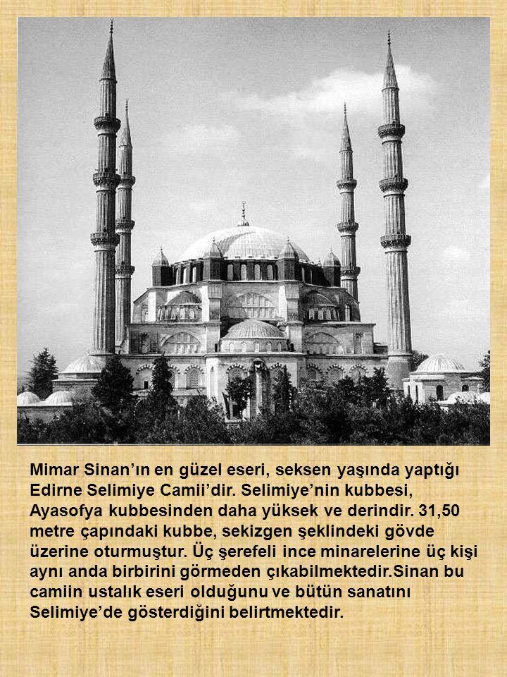 Mimar Sinan'ın en güzel eseri, seksen yaşında yaptığı Edirne Selimiye Camii'dir.