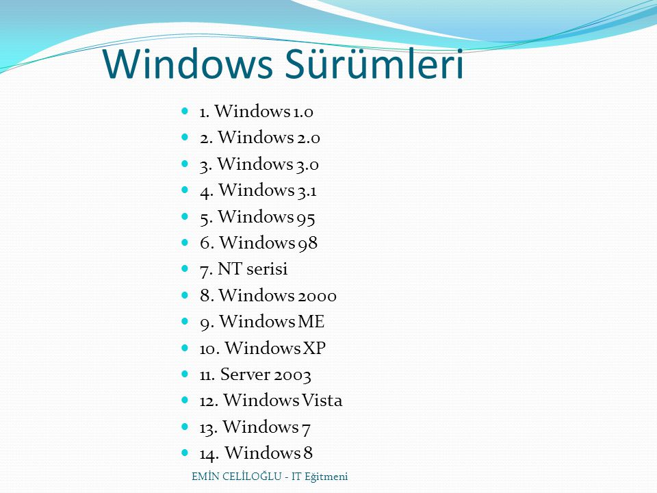 Windows Sürümleri 1. Windows 1.0 2. Windows 2.0 3. Windows 3.0