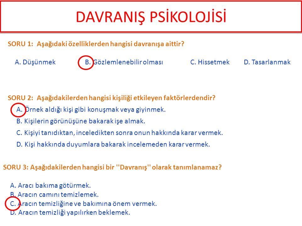 DAVRANIŞ PSİKOLOJİSİ SORU 1: Aşağıdaki özelliklerden hangisi davranışa aittir