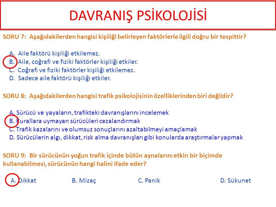 DAVRANIŞ PSİKOLOJİSİ SORU 7: Aşağıdakilerden hangisi kişiliği belirleyen faktörlerle ilgili doğru bir tespittir