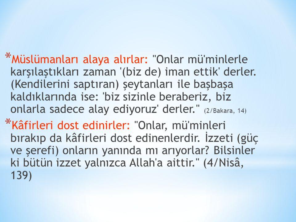 Müslümanları alaya alırlar: Onlar mü minlerle karşılaştıkları zaman (biz de) iman ettik derler. (Kendilerini saptıran) şeytanları ile başbaşa kaldıklarında ise: biz sizinle beraberiz, biz onlarla sadece alay ediyoruz derler. (2/Bakara, 14)