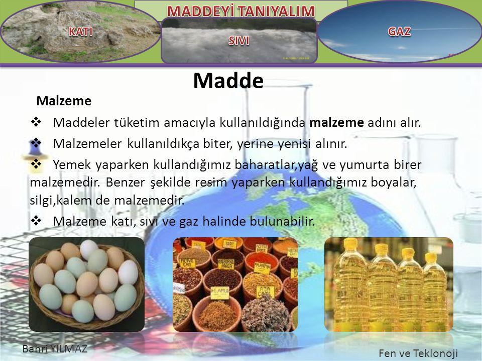 Malzeme Maddeler tüketim amacıyla kullanıldığında malzeme adını alır. Malzemeler kullanıldıkça biter, yerine yenisi alınır.