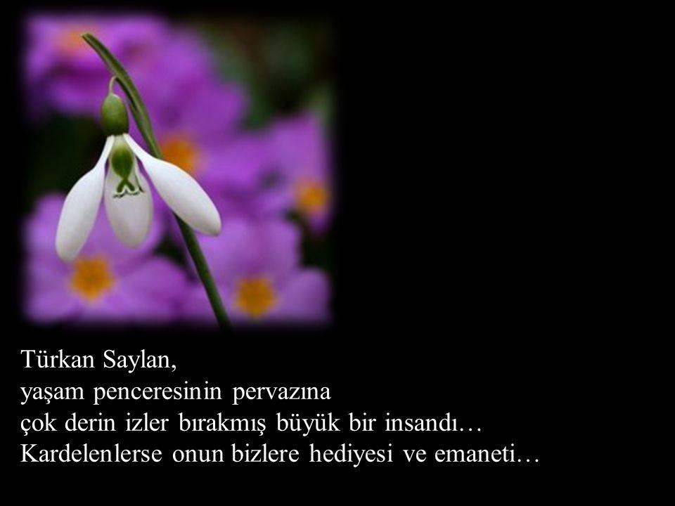 Türkan Saylan, yaşam penceresinin pervazına çok derin izler bırakmış büyük bir insandı…