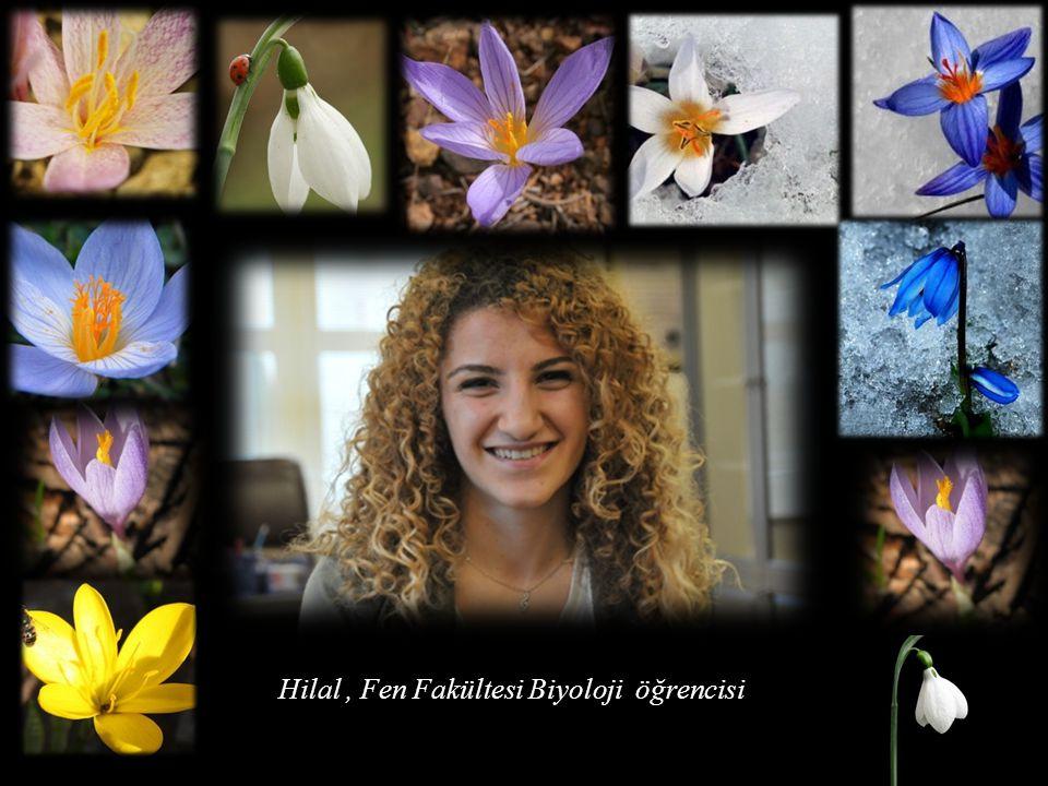 Hilal , Fen Fakültesi Biyoloji öğrencisi