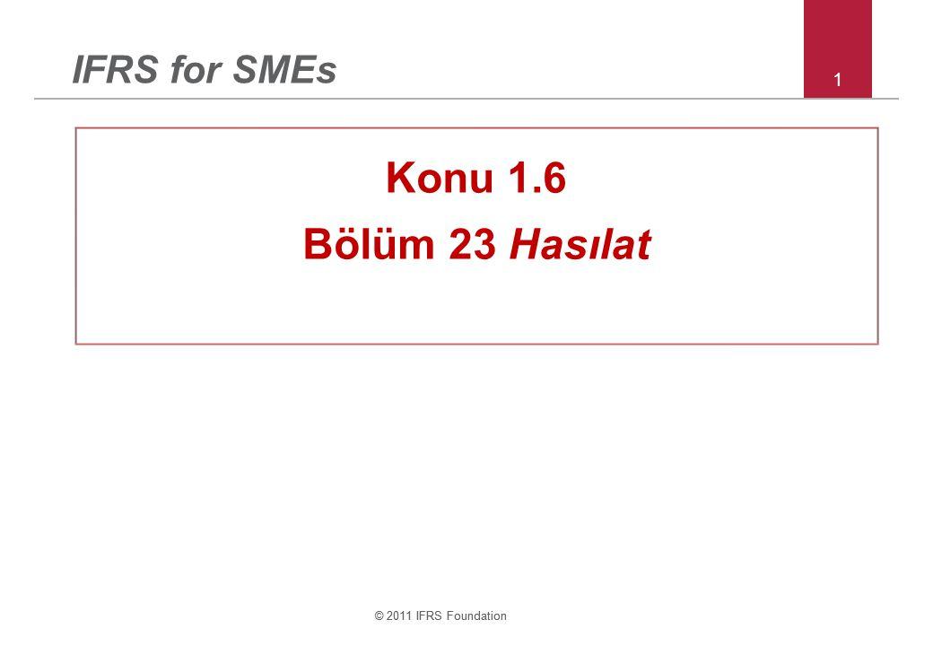 IFRS for SMEs 1 Konu 1.6 Bölüm 23 Hasılat © 2011 IFRS Foundation 1