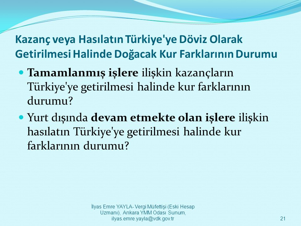 Kazanç veya Hasılatın Türkiye ye Döviz Olarak Getirilmesi Halinde Doğacak Kur Farklarının Durumu