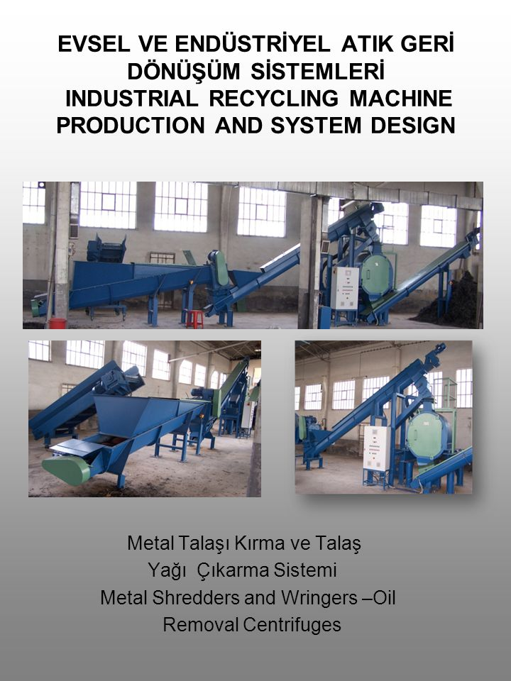 EVSEL VE ENDÜSTRİYEL ATIK GERİ DÖNÜŞÜM SİSTEMLERİ INDUSTRIAL RECYCLING MACHINE PRODUCTION AND SYSTEM DESIGN