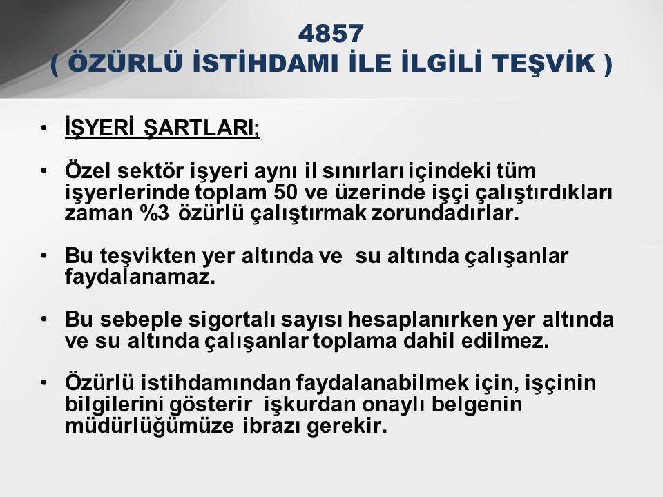 4857 ( ÖZÜRLÜ İSTİHDAMI İLE İLGİLİ TEŞVİK )