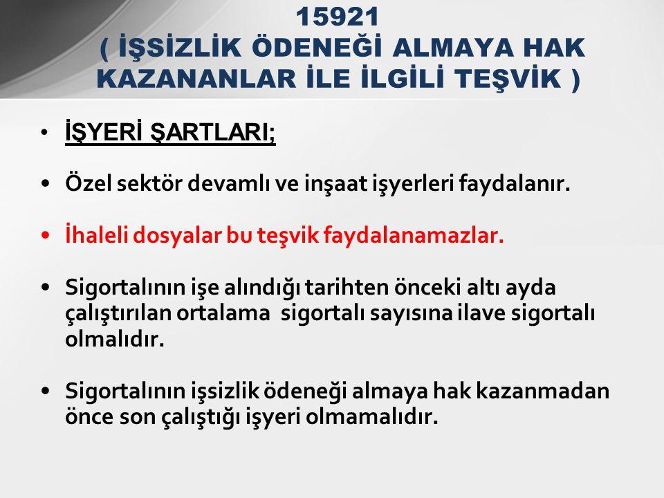 15921 ( İŞSİZLİK ÖDENEĞİ ALMAYA HAK KAZANANLAR İLE İLGİLİ TEŞVİK )