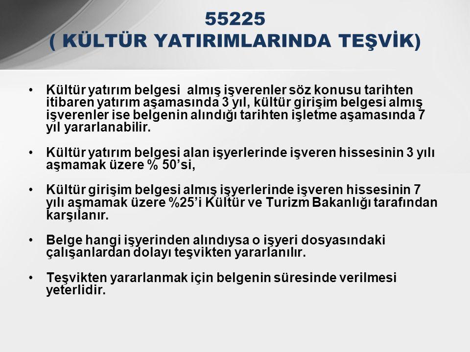 55225 ( KÜLTÜR YATIRIMLARINDA TEŞVİK)