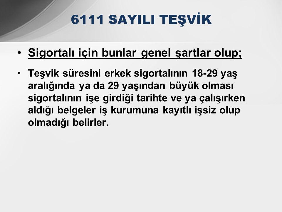 6111 SAYILI TEŞVİK Sigortalı için bunlar genel şartlar olup;