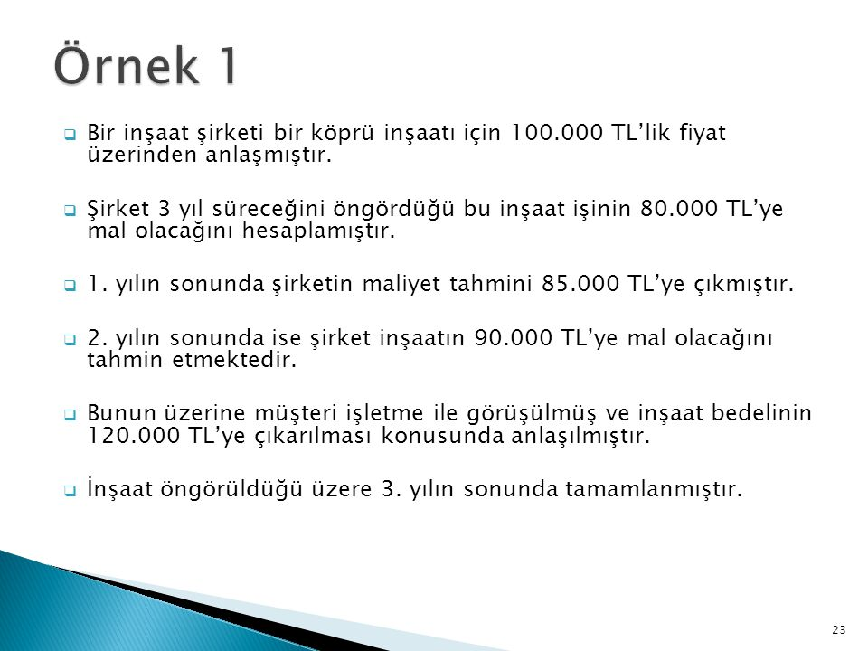 Örnek 1 Bir inşaat şirketi bir köprü inşaatı için 100.000 TL'lik fiyat üzerinden anlaşmıştır.