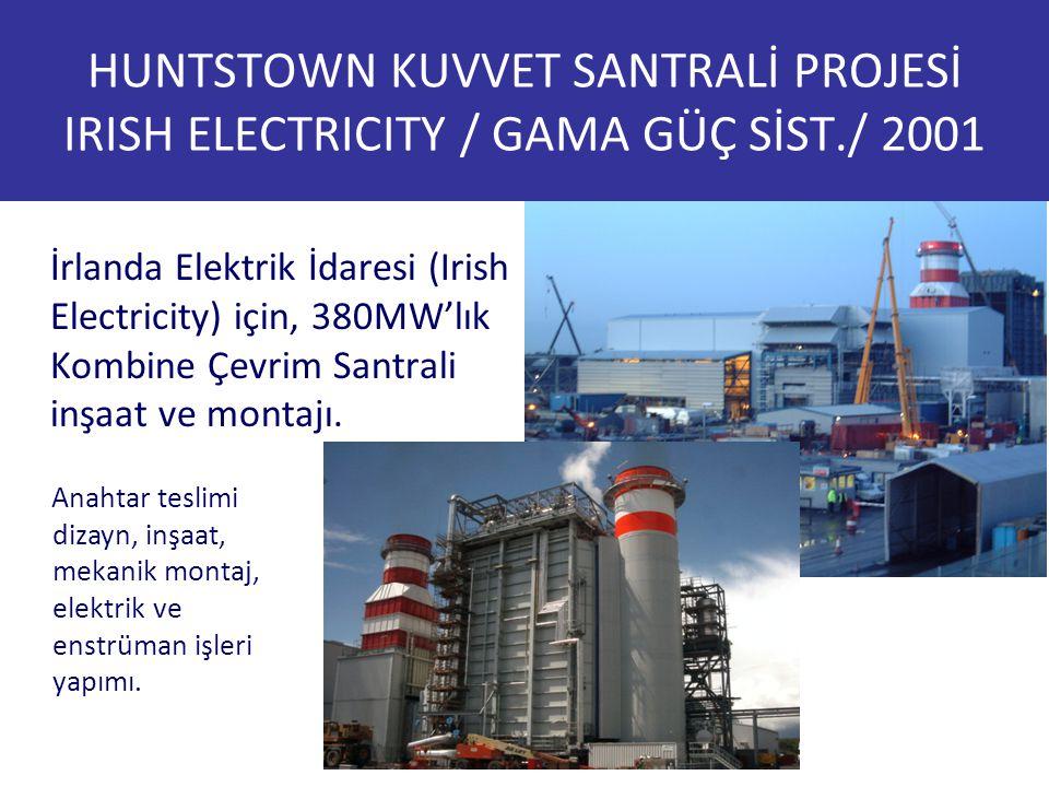 HUNTSTOWN KUVVET SANTRALİ PROJESİ IRISH ELECTRICITY / GAMA GÜÇ SİST