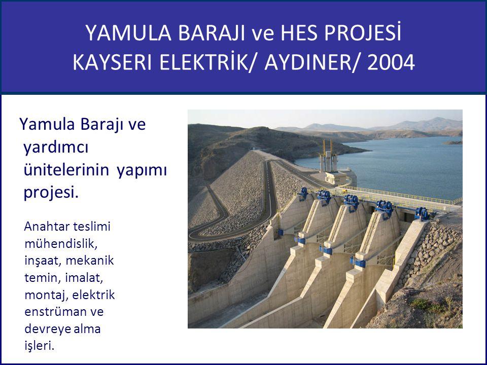 YAMULA BARAJI ve HES PROJESİ KAYSERI ELEKTRİK/ AYDINER/ 2004