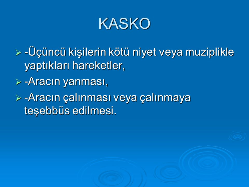 KASKO -Üçüncü kişilerin kötü niyet veya muziplikle yaptıkları hareketler, -Aracın yanması, -Aracın çalınması veya çalınmaya teşebbüs edilmesi.