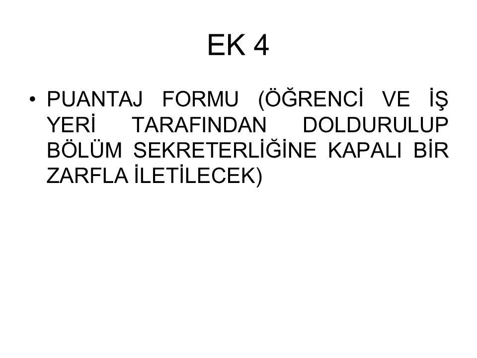EK 4 PUANTAJ FORMU (ÖĞRENCİ VE İŞ YERİ TARAFINDAN DOLDURULUP BÖLÜM SEKRETERLİĞİNE KAPALI BİR ZARFLA İLETİLECEK)