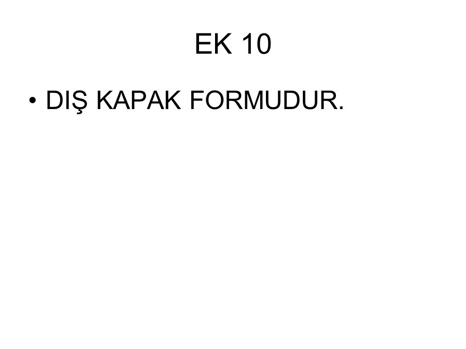 EK 10 DIŞ KAPAK FORMUDUR.