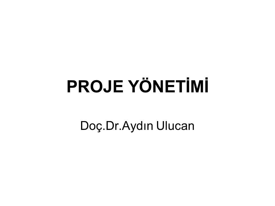 PROJE YÖNETİMİ Doç.Dr.Aydın Ulucan