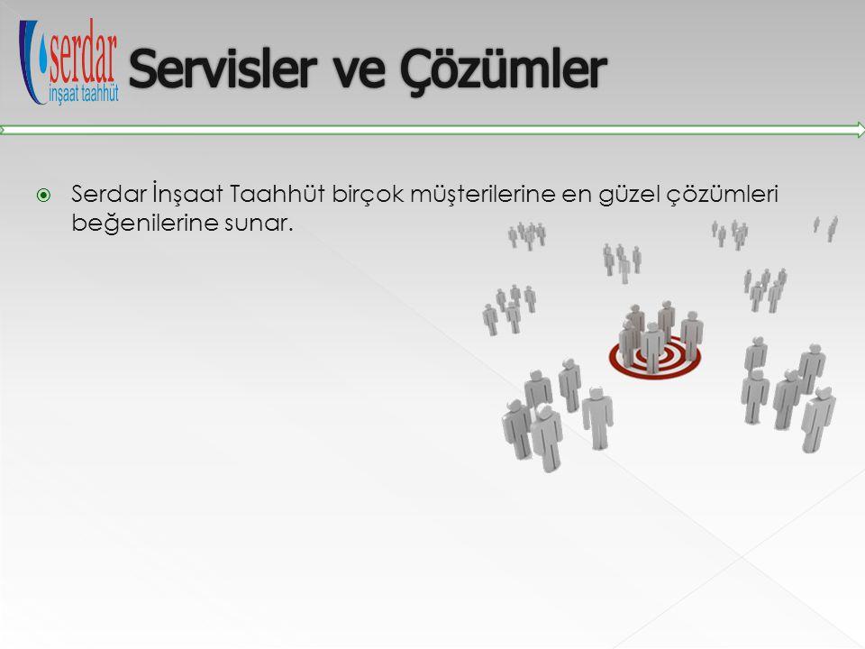 Servisler ve Çözümler Serdar İnşaat Taahhüt birçok müşterilerine en güzel çözümleri beğenilerine sunar.