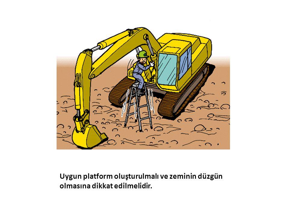 Uygun platform oluşturulmalı ve zeminin düzgün olmasına dikkat edilmelidir.