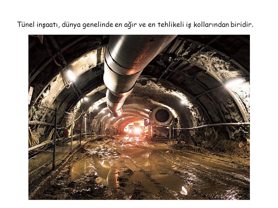 Tünel inşaatı, dünya genelinde en ağır ve en tehlikeli iş kollarından biridir.