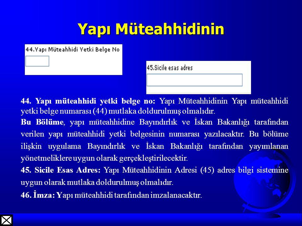 Yapı Müteahhidinin 44. Yapı müteahhidi yetki belge no: Yapı Müteahhidinin Yapı müteahhidi yetki belge numarası (44) mutlaka doldurulmuş olmalıdır.
