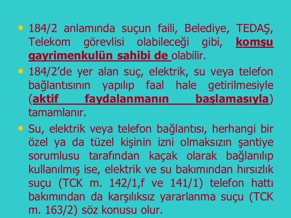 184/2 anlamında suçun faili, Belediye, TEDAŞ, Telekom görevlisi olabileceği gibi, komşu gayrimenkulün sahibi de olabilir.