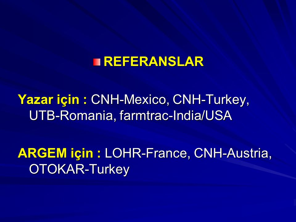 REFERANSLAR Yazar için : CNH-Mexico, CNH-Turkey, UTB-Romania, farmtrac-India/USA.