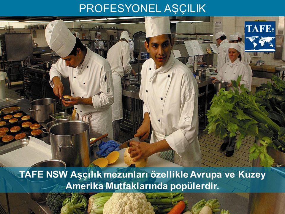 PROFESYONEL AŞÇILIK TAFE NSW Aşçılık mezunları özellikle Avrupa ve Kuzey Amerika Mutfaklarında popülerdir.
