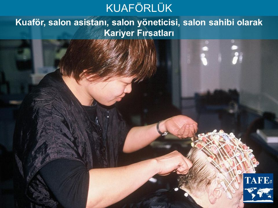 KUAFÖRLÜK Kuaför, salon asistanı, salon yöneticisi, salon sahibi olarak Kariyer Fırsatları