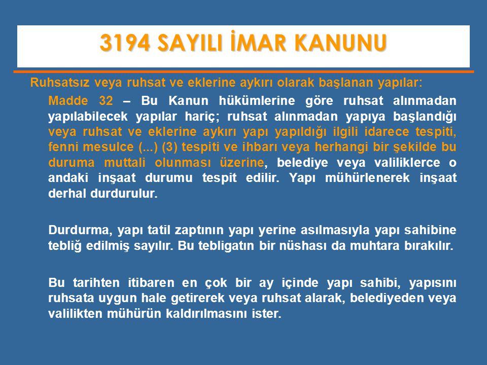 3194 SAYILI İMAR KANUNU Ruhsatsız veya ruhsat ve eklerine aykırı olarak başlanan yapılar: