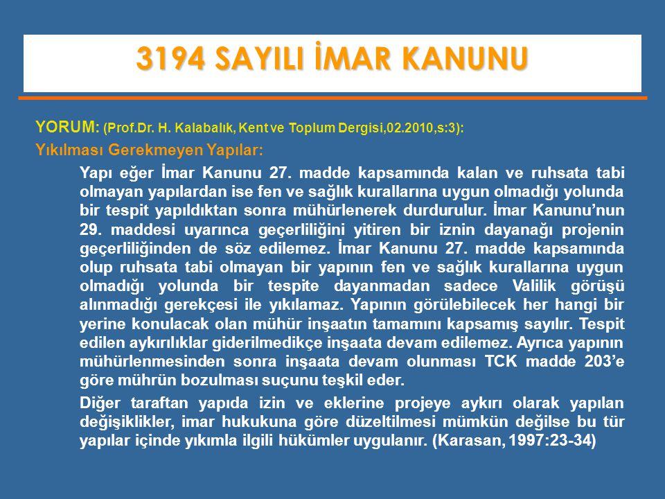 3194 SAYILI İMAR KANUNU YORUM: (Prof.Dr. H. Kalabalık, Kent ve Toplum Dergisi,02.2010,s:3): Yıkılması Gerekmeyen Yapılar: